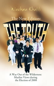 The New Edition: The Truth - A Way Out of the Wilderness: Muslim Views during the Election of 2008 ebook by Wazhma Khalili