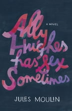 Ally Hughes Has Sex Sometimes, A Novel