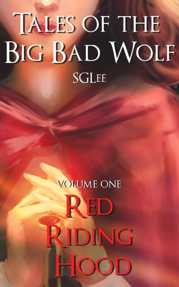 Tales of the Big Bad Wolf: Volume 1, Red Riding Hood ebook by Sg Lee