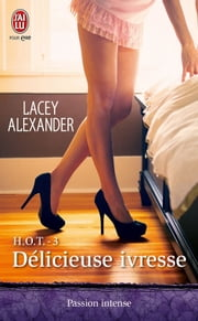 HOT (Tome 3) - Délicieuse ivresse eBook by Lacey Alexander, Anne Michel