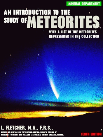 An Introduction to the Study of Meteorites - With a List of the Meteorites Represented in the Collection ebook by Lawrence Fletcher