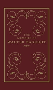 The Memoirs of Walter Bagehot ebook by Frank Prochaska