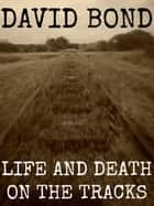 Life and Death on the Tracks ebook by