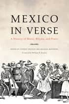 Mexico in Verse - A History of Music, Rhyme, and Power ebook by Stephen Neufeld, Michael Matthews, William H. Beezley