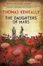The Daughters of Mars ebook by Thomas Keneally