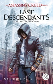 An Assassin's Creed Series. Last Descendants. Aufstand in New York ebook by Matthew J. Kirby