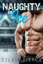 Naughty or Ice ebook by Sylvia Pierce