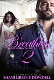 Breathless 2: In Love with an Alpha Billionaire ebook by Shani Greene-Dowdell