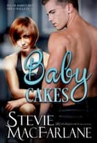 Baby Cakes ebook by Stevie MacFarlane