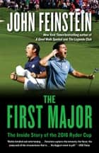 The First Major - The Inside Story of the 2016 Ryder Cup ebook by John Feinstein