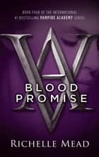 Blood Promise - Vampire Academy Volume 4 ebook by Richelle Mead