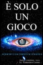 È solo un gioco ebook by Francesco Leone