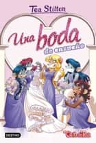 Una boda de ensueño - Vida en Ratford 20 eBook by Tea Stilton, Helena Aguilà