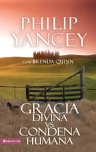 Gracia divina vs. condena humana ebook by Philip Yancey