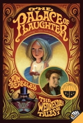 The Palace of Laughter - The Wednesday Tales No. 1 ebook by Jon Berkeley