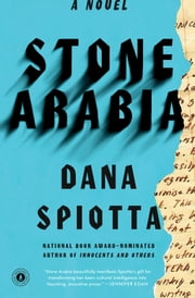 Stone Arabia - A Novel ebook by Dana Spiotta