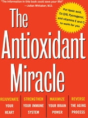 The Antioxidant Miracle - Your Complete Plan for Total Health and Healing ebook by Lester Packer