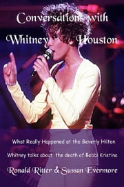 Conversations with Whitney Houston, What Really Happened At The Beverly Hilton ebook by Ronald Ritter,Sussan Evermore