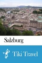 Salzburg (Austria) Travel Guide - Tiki Travel ebook by Tiki Travel