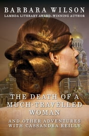 The Death of a Much-Travelled Woman - And Other Adventures with Cassandra Reilly ebook by Barbara Wilson
