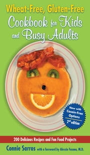 Wheat-Free, Gluten-Free Cookbook for Kids and Busy Adults, Second Edition ebook by Connie Sarros