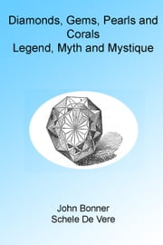 Diamonds, Gems, Pearls and Corals: Legend, Myth and Mystique. Illustrated ebook by John Bonner,Schele De Vere
