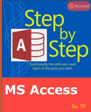 Microsoft Access Step by Step - Microsoft Access Tutorial ebook by Su TP