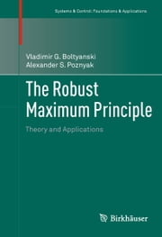 The Robust Maximum Principle - Theory and Applications ebook by Vladimir G. Boltyanski,Alexander Poznyak