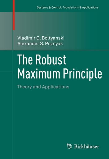 The Robust Maximum Principle - Theory and Applications ebook by Vladimir G. Boltyanski,Alexander S. Poznyak