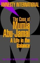 The Case of Mumia Abu-Jamal - A Life in the Balance ebook by Amnesty International