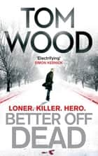 Better Off Dead ebook by Tom Wood