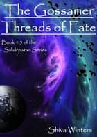 The Gossamer Threads of Fate ebook by Shiva Winters