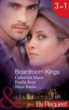 Boardroom Kings: Bossman's Baby Scandal (Kings of the Boardroom, Book 1) / Executive's Pregnancy Ultimatum (Kings of the Boardroom, Book 2) / Billionaire's Contract Engagement (Kings of the Boardroom, Book 3) (Mills & Boon By Request) ebook by Catherine Mann, Emilie Rose, Maya Banks
