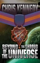 Beyond The Shroud of the Universe - Codex Regius, #2 ebook by Chris Kennedy