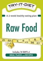 Try-It Diet: Raw Food - A two-week healthy eating plan ebook by Adams Media