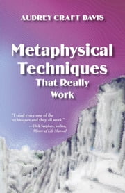 Metaphysical Techniques That Really Work ebook by Davis, Audrey Craft