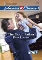 The Good Father (Mills & Boon Love Inspired) (Second Sons, Book 3) ekitaplar by Kara Lennox