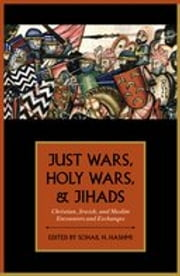 Just Wars, Holy Wars, and Jihads - Christian, Jewish, and Muslim Encounters and Exchanges ebook by Sohail H. Hashmi