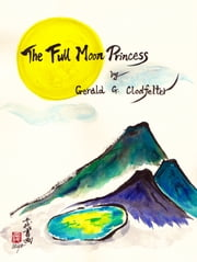 The Full Moon Princess - And The Garden of Ladies ebook by Gerald Clodfelter,Chiyo Sanada,Michelle Jephcot