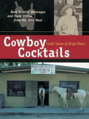 Cowboy Cocktails - Boot Scootin' Beverages and Tasty Vittles from the Wild West ebook by Grady Spears,Brigit Legere Binns,Rhonda Hole