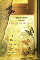 The Dry Grass of August ebook by Anna Jean Mayhew