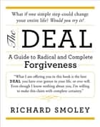 The Deal - A Guide to Radical and Complete Forgiveness ebook by Richard Smoley