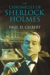 The Chronicles of Sherlock Holmes ebook by Paul D. Gilbert