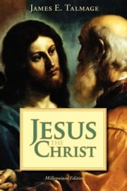 Jesus the Christ ebook by Talmage, James E.