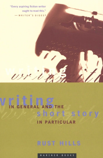 Writing in General and the Short Story in Particular ebook by L. Rust Hills