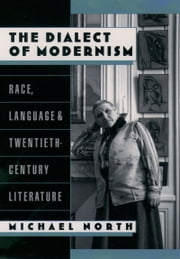 The Dialect of Modernism - Race, Language, and Twentieth-Century Literature ebook by Michael North