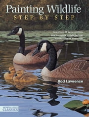 Painting Wildlife Step by Step: Learn from 50 Demonstrations How to Capture Realistic Textures in Watercolor, Oil and Acrylic ebook by Lawrence, Rod