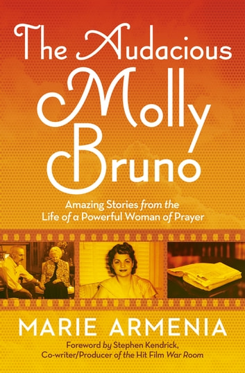 The Audacious Molly Bruno - Amazing Stories from the Life of a Powerful Woman of Prayer ebook by Marie Armenia