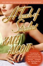 A Touch of Stardust - A Novel ebook by Kate Alcott