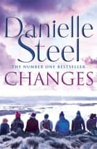 Changes - An epic, romantic read from the worldwide bestseller ebook by Danielle Steel